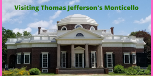 Top Tips for Thomas Jefferson's Monticello Home in Virginia with Kids. Everything you need to know before you go from where to park to which tour to purchase. All the details you need to plan an amazing day at this historical home. #monticello #virgnia #thomasjefferson #travelwithkids